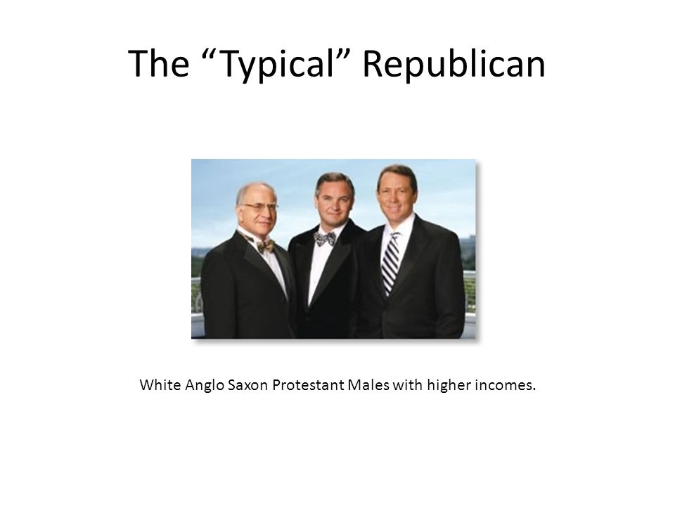 """The """"Typical"""" Republican White Anglo Saxon Protestant Males with higher incomes."""