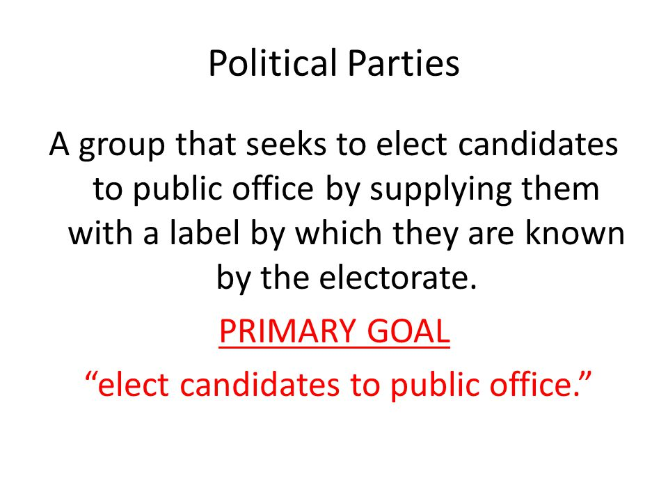 Purposes They Serve Label Political parties exist as a label (or brand) in the eyes of the voters.