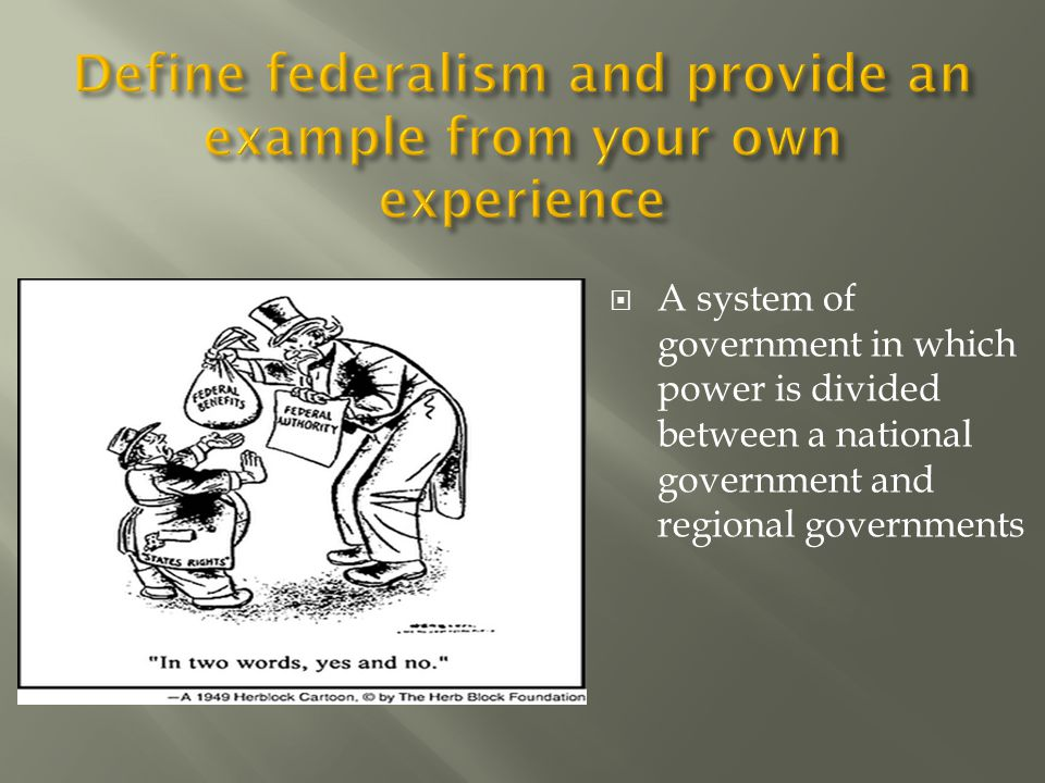  A system of government in which power is divided between a national government and regional governments