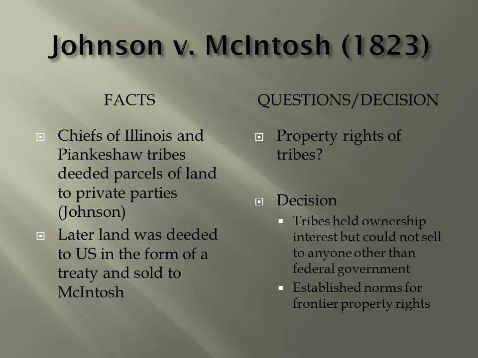 FACTSQUESTIONS/DECISION  Chiefs of Illinois and Piankeshaw tribes deeded parcels of land to private parties (Johnson)  Later land was deeded to US i