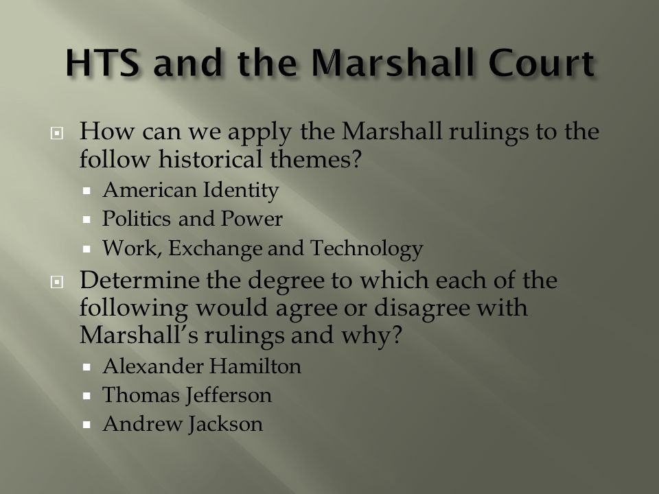  How can we apply the Marshall rulings to the follow historical themes?  American Identity  Politics and Power  Work, Exchange and Technology  De