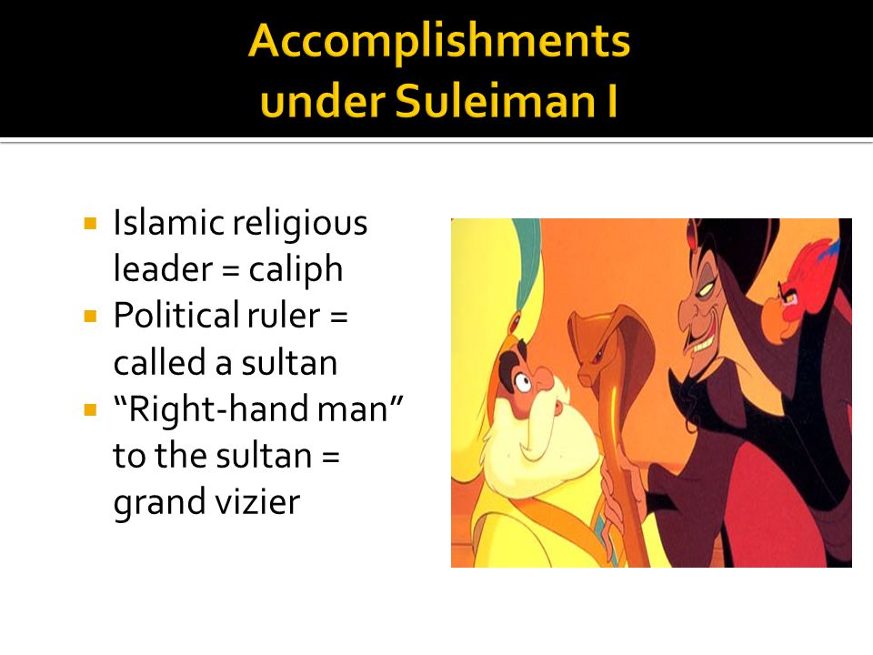  Islamic religious leader = caliph  Political ruler = called a sultan  Right-hand man to the sultan = grand vizier