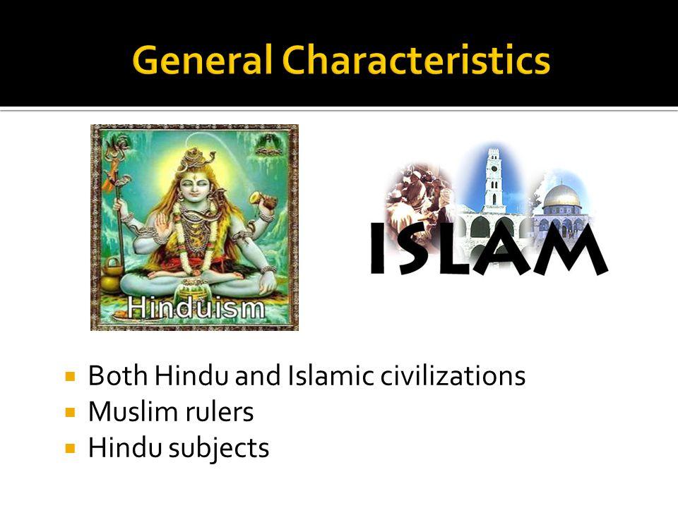  Both Hindu and Islamic civilizations  Muslim rulers  Hindu subjects