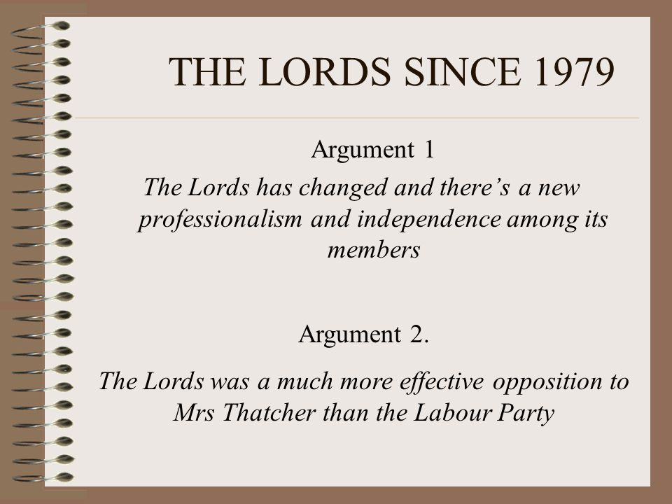 THE LORDS SINCE 1979 Argument 1 The Lords has changed and there's a new professionalism and independence among its members Argument 2.