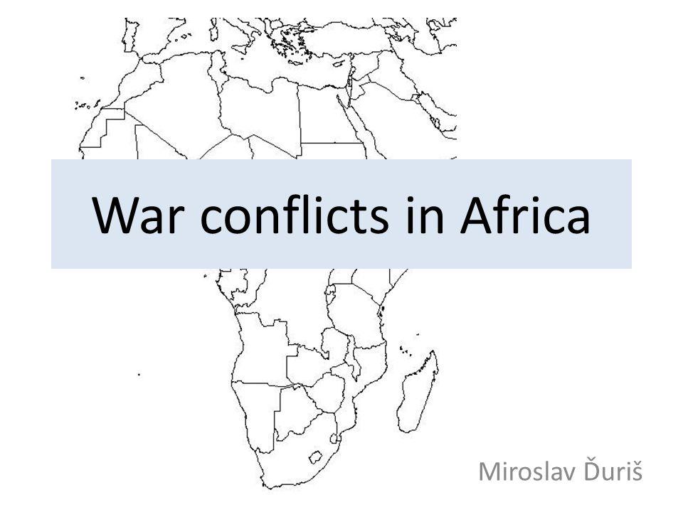 War conflicts in Africa Miroslav Ďuriš