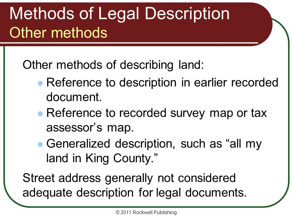 © 2011 Rockwell Publishing Methods of Legal Description Other methods Other methods of describing land: Reference to description in earlier recorded d