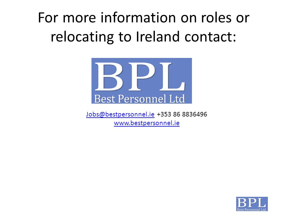 For more information on roles or relocating to Ireland contact: Jobs@bestpersonnel.ieJobs@bestpersonnel.ie +353 86 8836496 www.bestpersonnel.ie