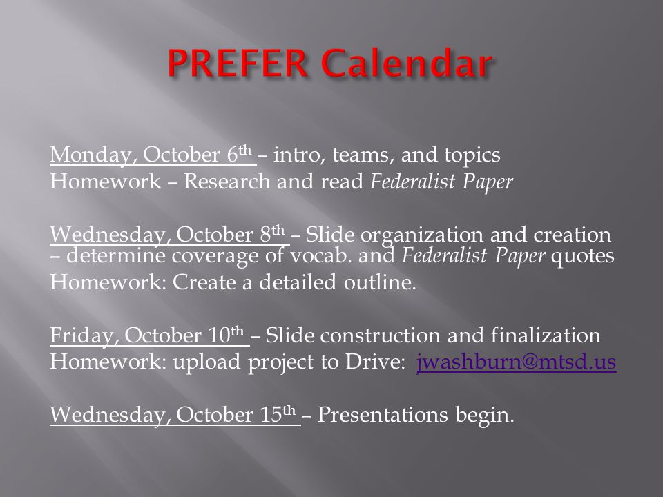 Monday, October 6 th – intro, teams, and topics Homework – Research and read Federalist Paper Wednesday, October 8 th – Slide organization and creation – determine coverage of vocab.