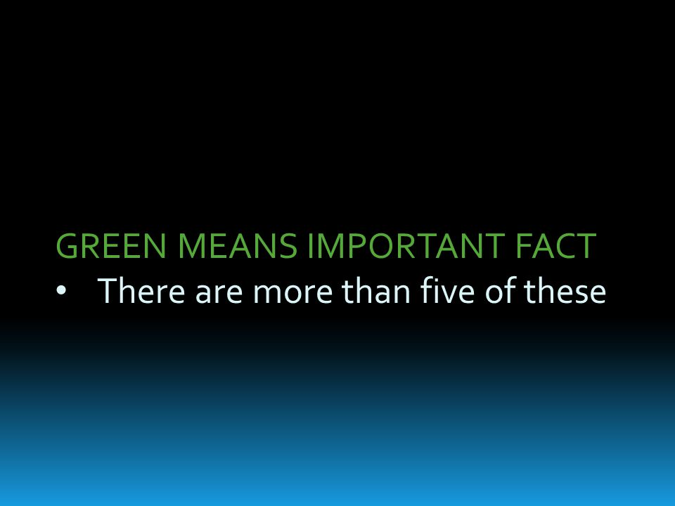 GREEN MEANS IMPORTANT FACT There are more than five of these