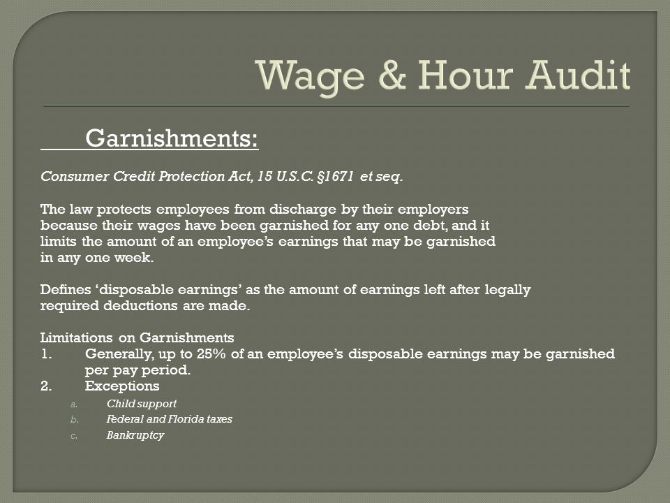Wage & Hour Audit Garnishments: Consumer Credit Protection Act, 15 U.S.C.