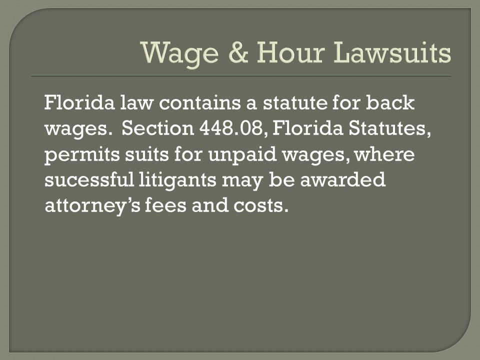 Wage & Hour Lawsuits Florida law contains a statute for back wages.