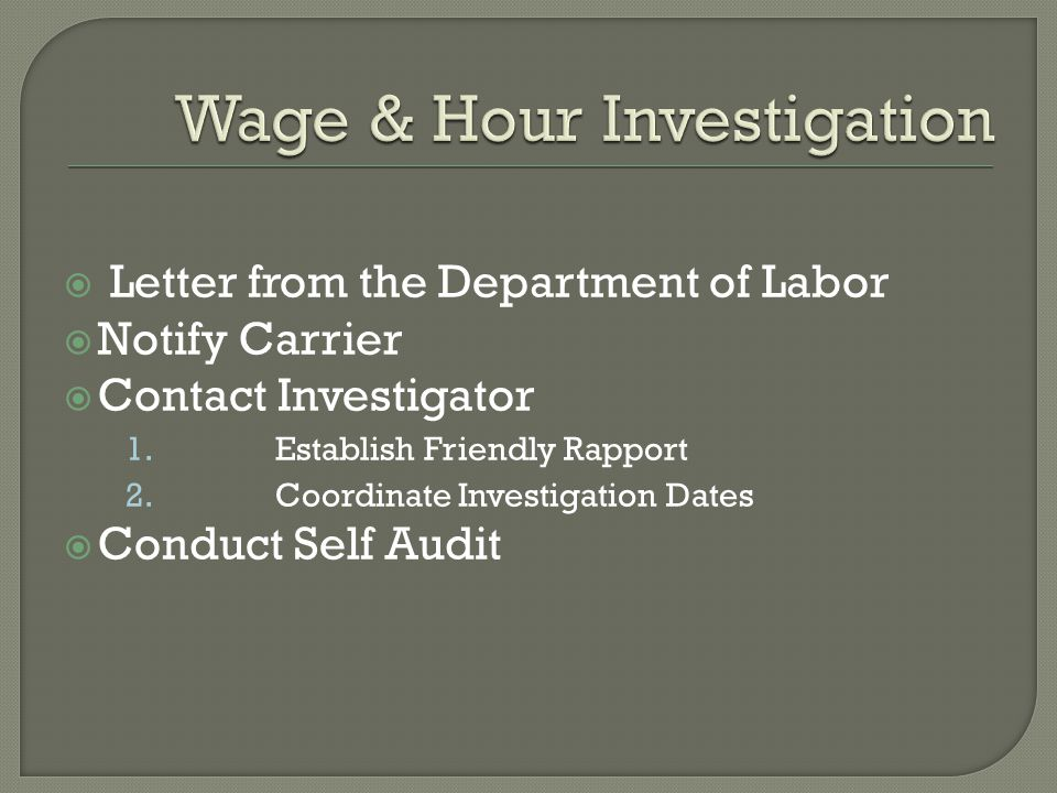  Letter from the Department of Labor  Notify Carrier  Contact Investigator 1.Establish Friendly Rapport 2.Coordinate Investigation Dates  Conduct Self Audit