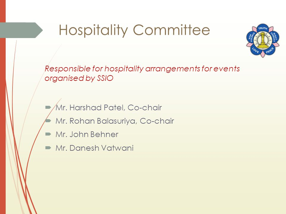 Hospitality Committee Responsible for hospitality arrangements for events organised by SSIO  Mr. Harshad Patel, Co-chair  Mr. Rohan Balasuriya, Co-c
