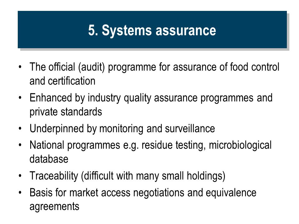 5. Systems assurance The official (audit) programme for assurance of food control and certification Enhanced by industry quality assurance programmes