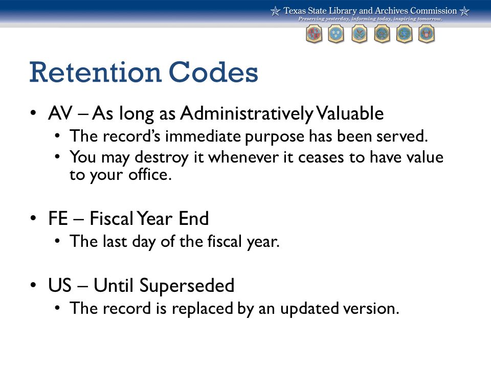 Retention Codes AV – As long as Administratively Valuable The record's immediate purpose has been served. You may destroy it whenever it ceases to hav