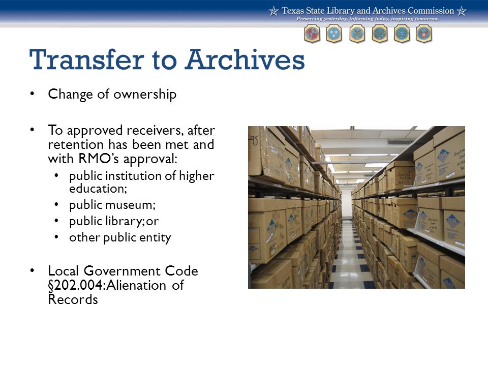Transfer to Archives Change of ownership To approved receivers, after retention has been met and with RMO's approval: public institution of higher edu