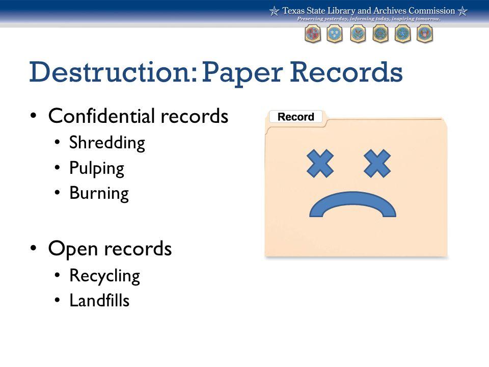 Destruction: Paper Records Confidential records Shredding Pulping Burning Open records Recycling Landfills