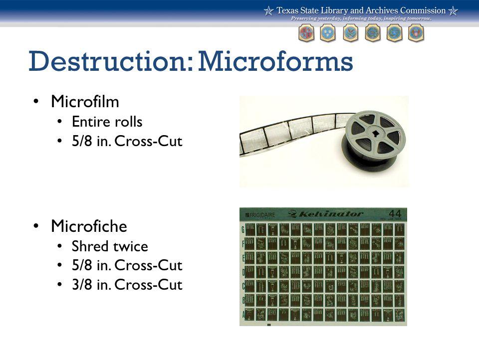 Destruction: Microforms Microfilm Entire rolls 5/8 in. Cross-Cut Microfiche Shred twice 5/8 in. Cross-Cut 3/8 in. Cross-Cut