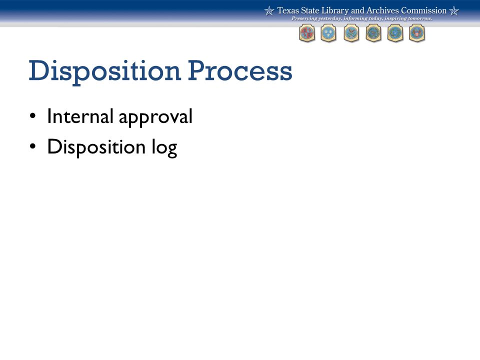 Disposition Process Internal approval Disposition log