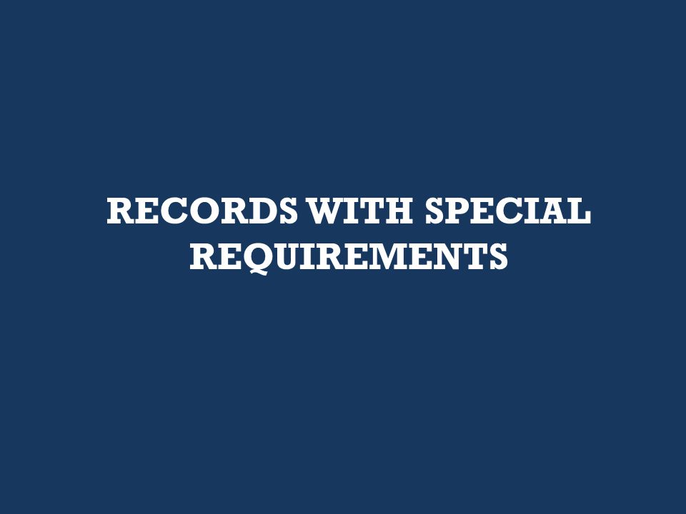 RECORDS WITH SPECIAL REQUIREMENTS