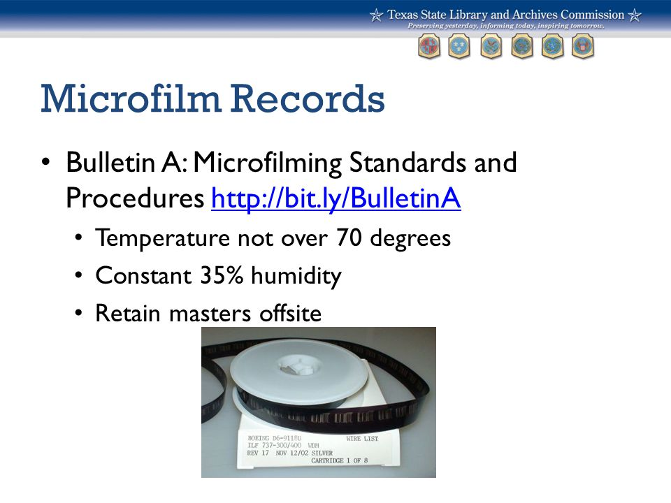 Microfilm Records Bulletin A: Microfilming Standards and Procedures http://bit.ly/BulletinAhttp://bit.ly/BulletinA Temperature not over 70 degrees Con