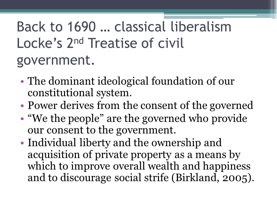 Back to 1690 … classical liberalism Locke's 2 nd Treatise of civil government.