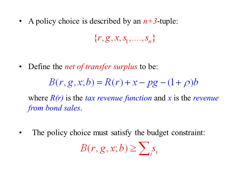 A policy choice is described by an n+3-tuple: Define the net of transfer surplus to be: where R(r) is the tax revenue function and x is the revenue from bond sales.