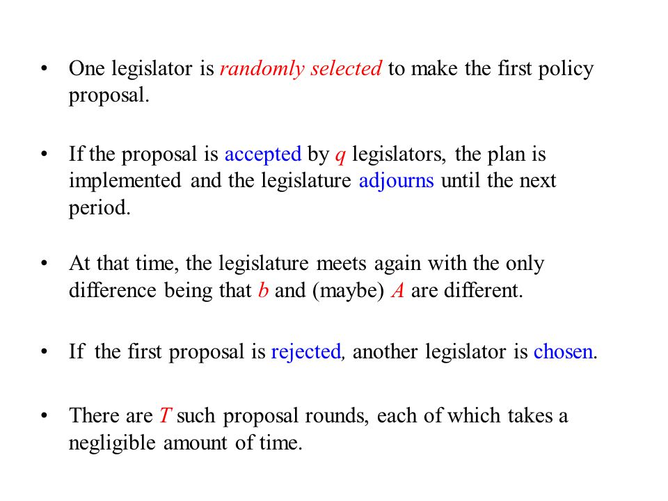 One legislator is randomly selected to make the first policy proposal.