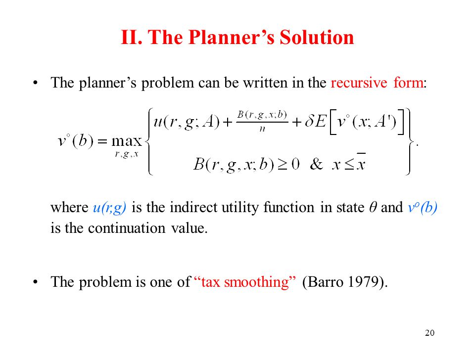 20 II. The Planner's Solution The planner's problem can be written in the recursive form: where u(r,g) is the indirect utility function in state θ and
