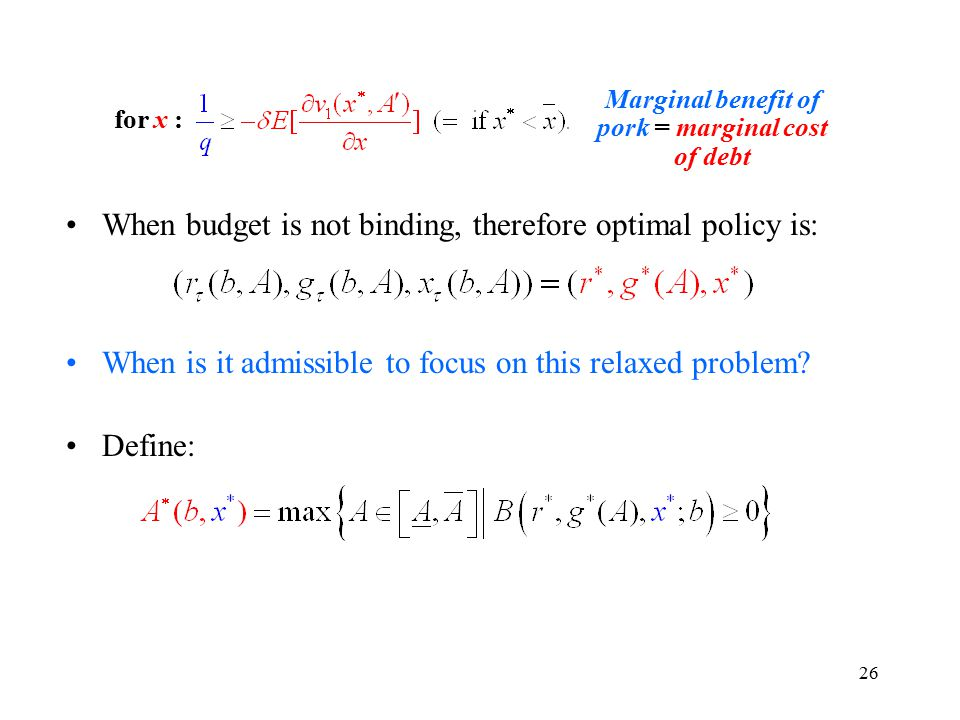 26 for x : When budget is not binding, therefore optimal policy is: When is it admissible to focus on this relaxed problem.