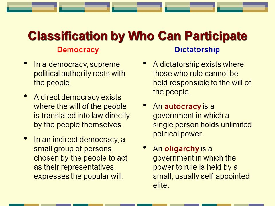 Classification by Who Can Participate Democracy In a democracy, supreme political authority rests with the people. A direct democracy exists where the