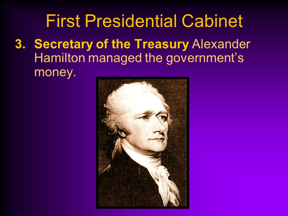 2.Secretary of State Thomas Jefferson oversaw the relations between the U.S. and other countries. First Presidential Cabinet