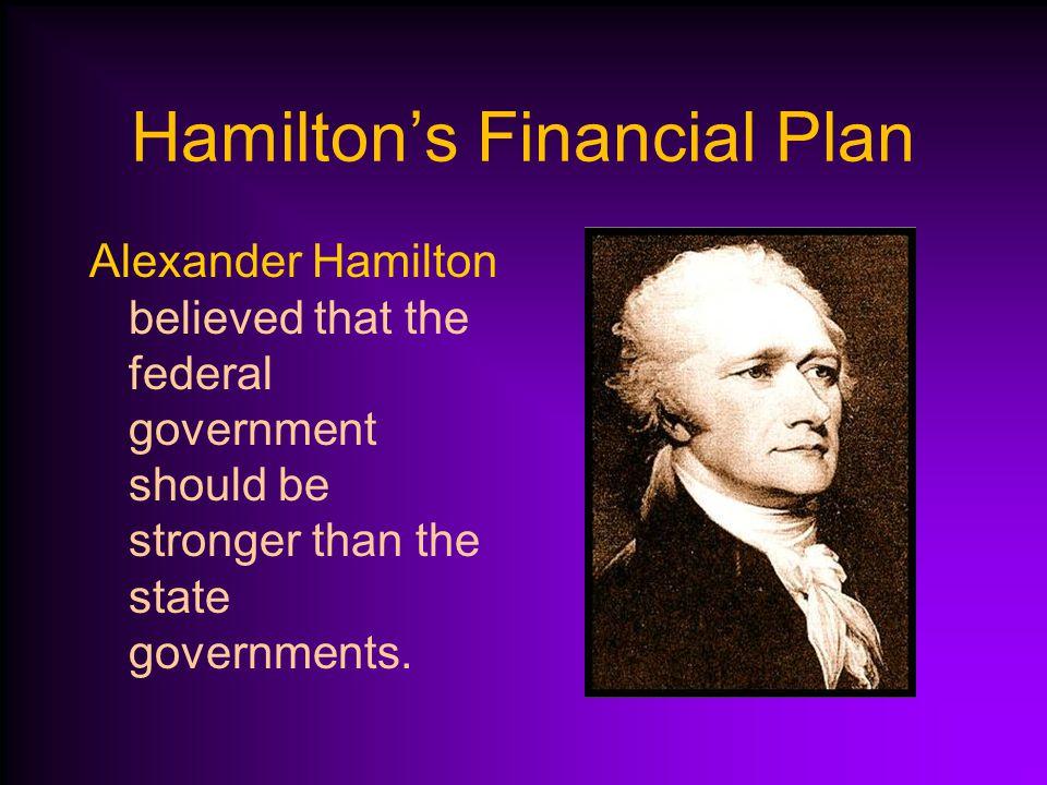 Hamilton's Financial Plan Hamilton's primary goal as Secretary of the Treasury was to reduce the national debt.