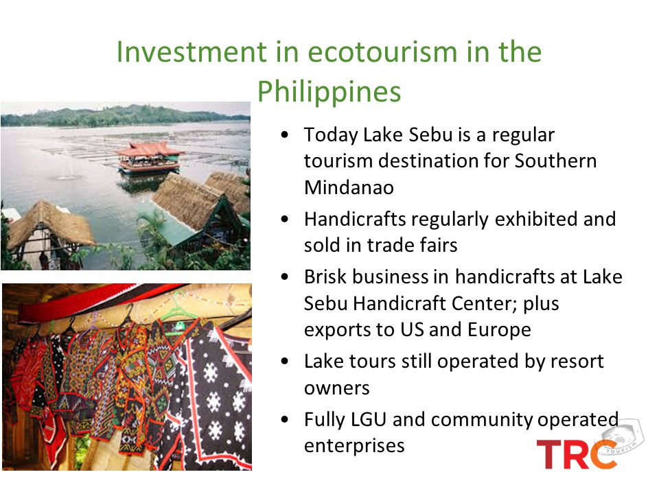 Investment in ecotourism in the Philippines Today Lake Sebu is a regular tourism destination for Southern Mindanao Handicrafts regularly exhibited and