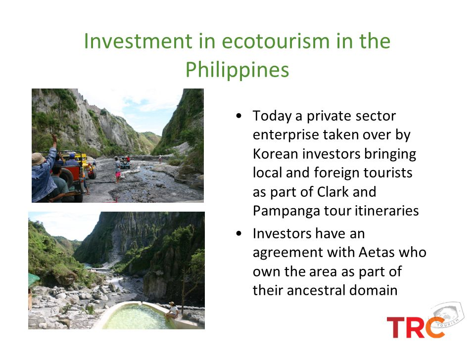 Investment in ecotourism in the Philippines Today a private sector enterprise taken over by Korean investors bringing local and foreign tourists as pa
