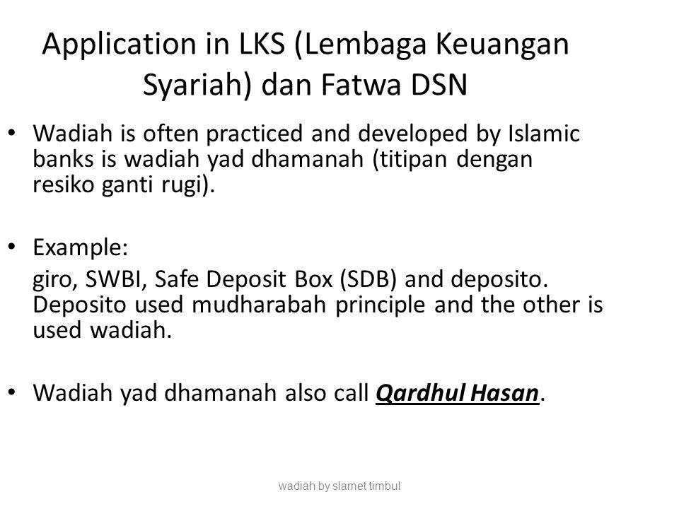 wadiah by slamet timbul Application in LKS (Lembaga Keuangan Syariah) dan Fatwa DSN Wadiah is often practiced and developed by Islamic banks is wadiah