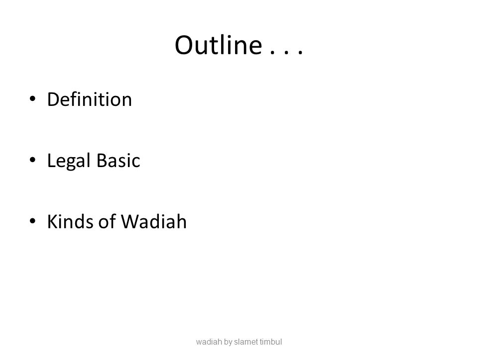Outline... Definition Legal Basic Kinds of Wadiah wadiah by slamet timbul