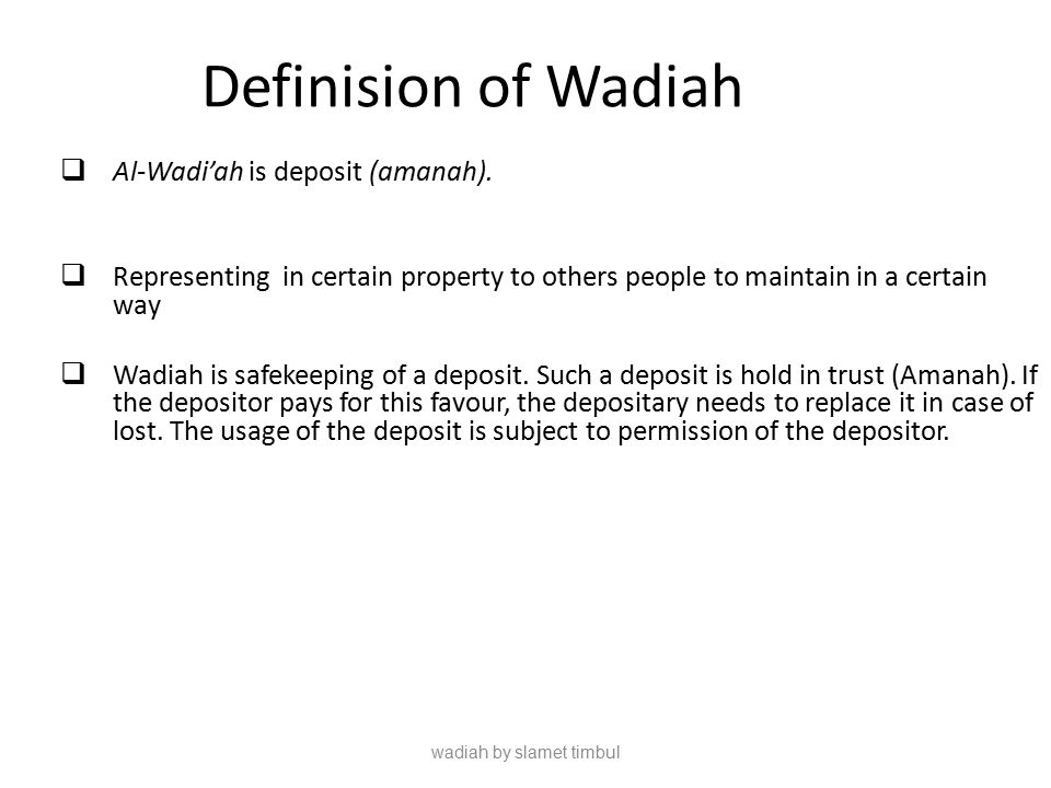 wadiah by slamet timbul Legal Basic Al-Qur'an : An-Nisa : 58 Indeed, Allah commands you to render trusts to whom they are due and when you judge between people to judge with justice.