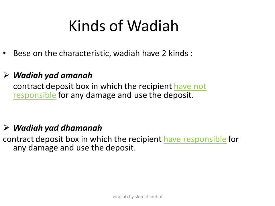 Schem Wadiah Yad Amanah (depositor, Muwaddi) (conservator Mustawda') Goods/money Wadiah Yad al Amanah – Product of Wadiah yad Amanah, is not exist in banking.