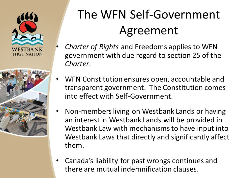 The WFN Self-Government Agreement Charter of Rights and Freedoms applies to WFN government with due regard to section 25 of the Charter.