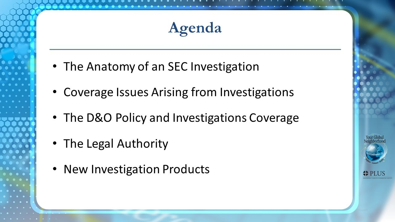 Agenda The Anatomy of an SEC Investigation Coverage Issues Arising from Investigations The D&O Policy and Investigations Coverage The Legal Authority New Investigation Products