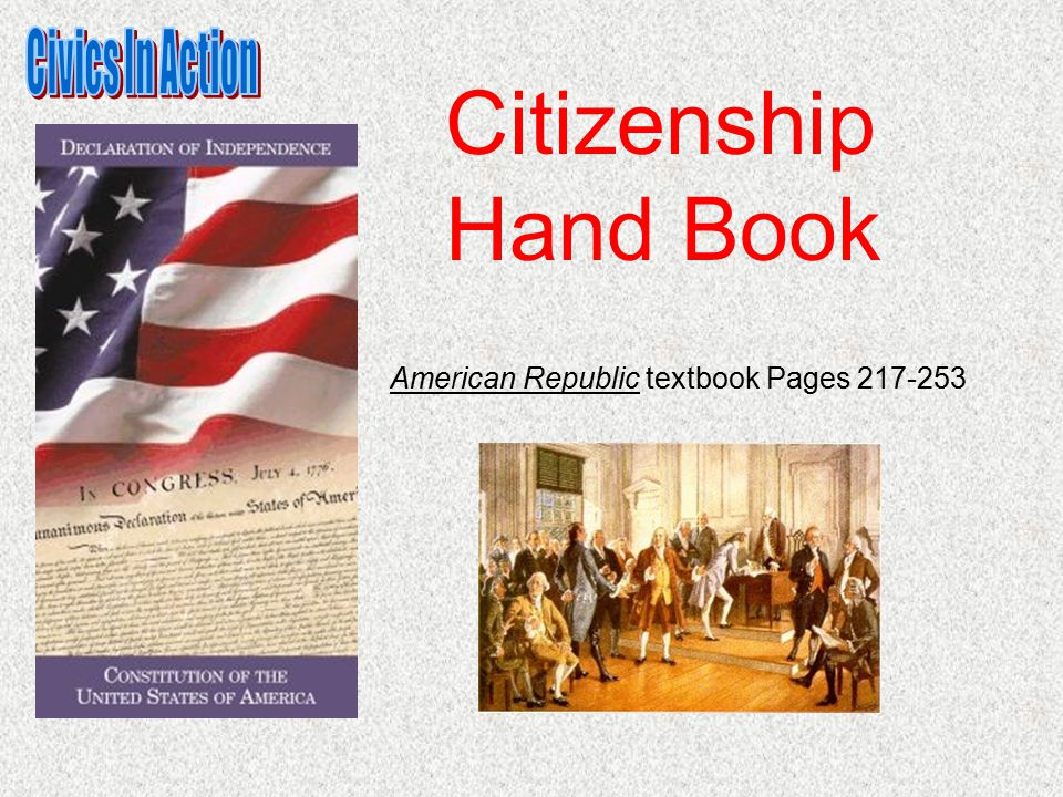 American Republic textbook Pages 217-253 Citizenship Hand Book