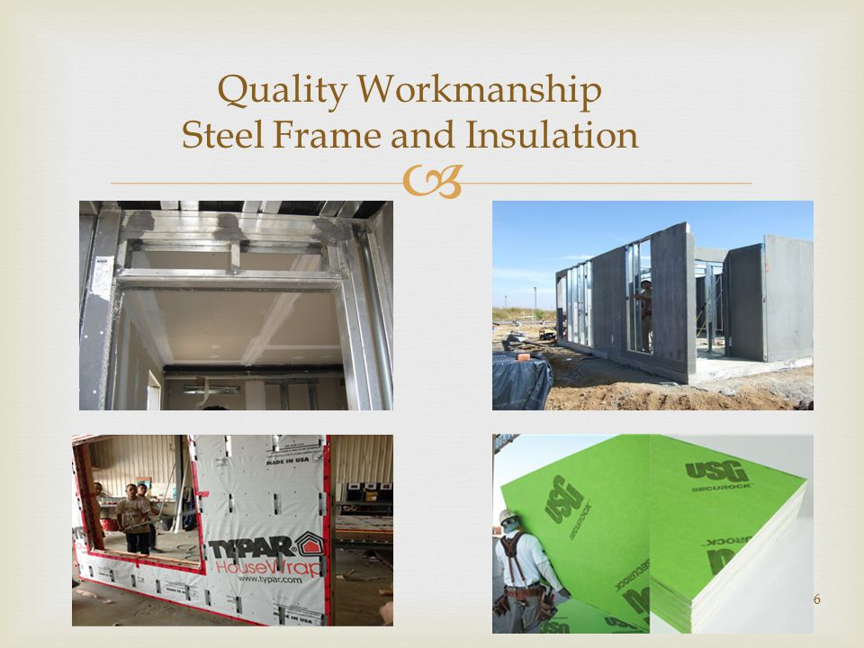  6 Quality Workmanship Steel Frame and Insulation