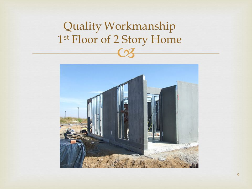  9 Quality Workmanship 1 st Floor of 2 Story Home