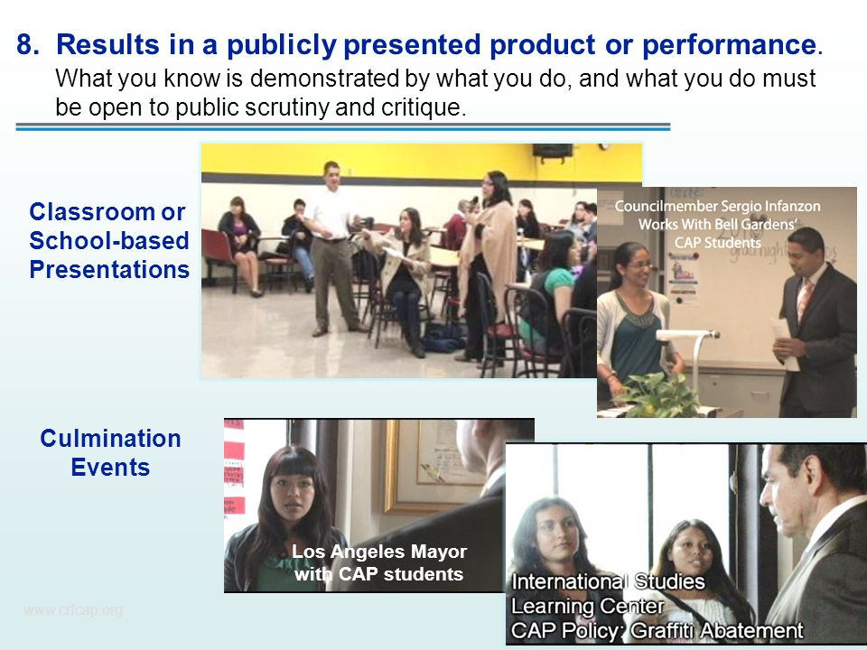 www.crfcap.org 8. Results in a publicly presented product or performance. Classroom or School-based Presentations Los Angeles Mayor with CAP students