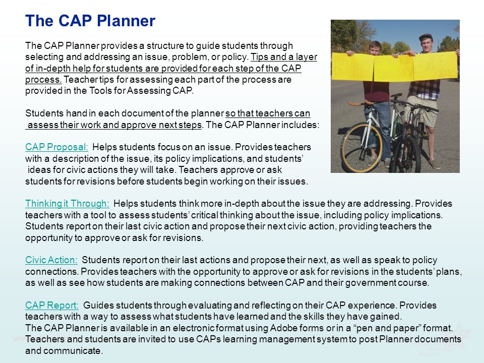 www.crfcap.org The CAP Planner The CAP Planner provides a structure to guide students through selecting and addressing an issue, problem, or policy. T