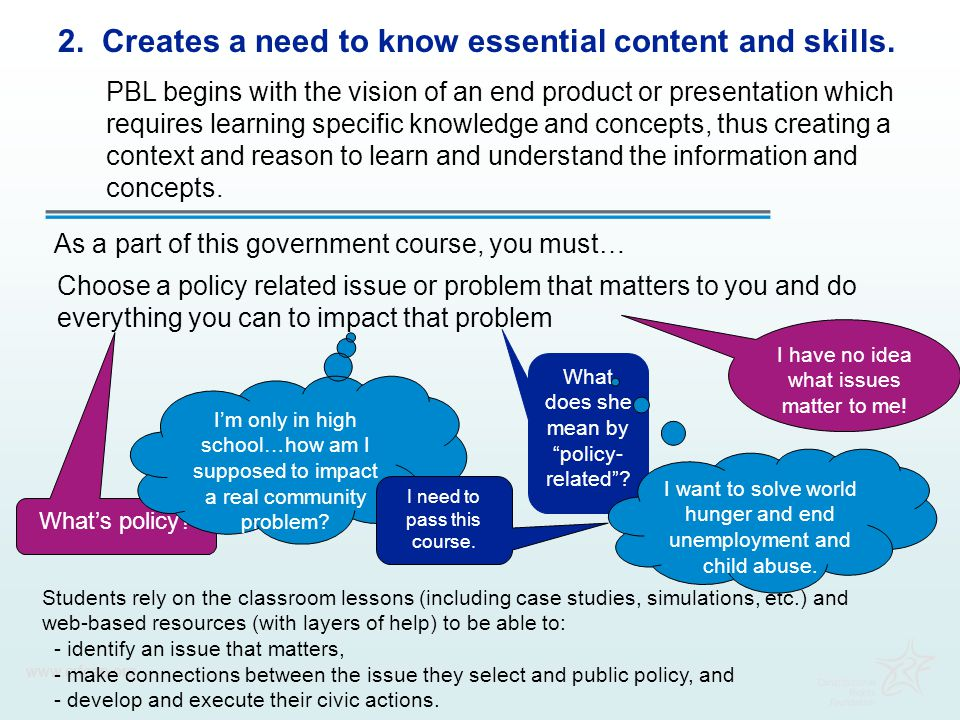 www.crfcap.org 2. Creates a need to know essential content and skills. PBL begins with the vision of an end product or presentation which requires lea