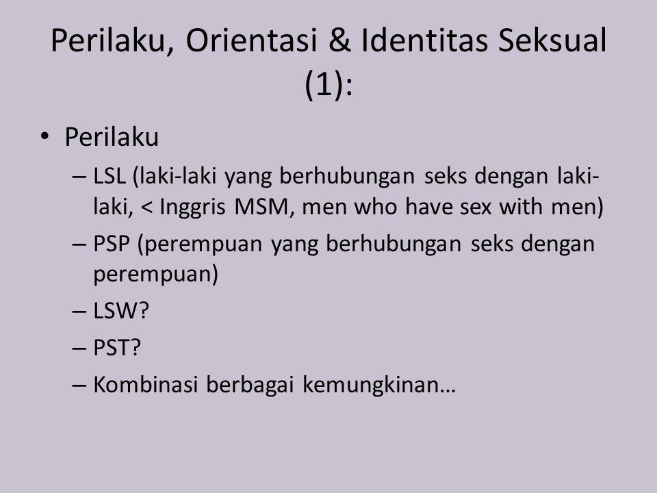 Perilaku, Orientasi & Identitas Seksual (1): Perilaku – LSL (laki-laki yang berhubungan seks dengan laki- laki, < Inggris MSM, men who have sex with men) – PSP (perempuan yang berhubungan seks dengan perempuan) – LSW.