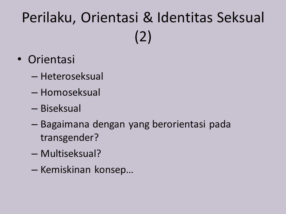Perilaku, Orientasi & Identitas Seksual (2) Orientasi – Heteroseksual – Homoseksual – Biseksual – Bagaimana dengan yang berorientasi pada transgender.