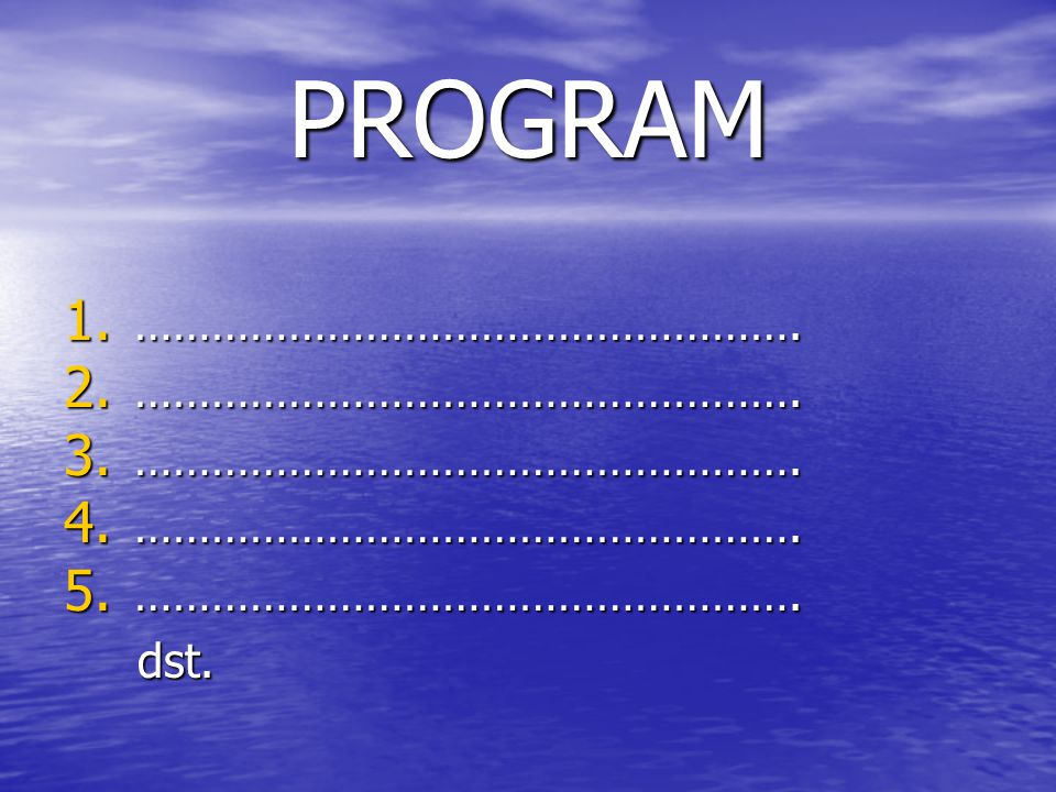 PROGRAM 1. ……………………………………………. 2. ……………………………………………. 3. ……………………………………………. 4. ……………………………………………. 5. ……………………………………………. dst. dst.